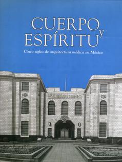 Cuerpo y Espíritu: Cinco siglos de arquitectura médica en México