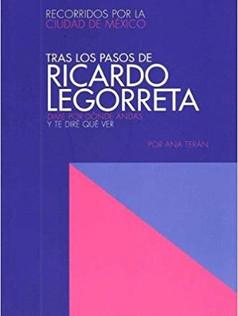 Tras los pasos de Ricardo Legorreta; Dime por dónde andas y te diré qué ver