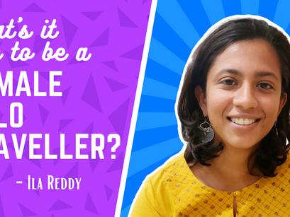 What's it like to be a female solo traveller? Dabung Girl Talk by Ila Reddy