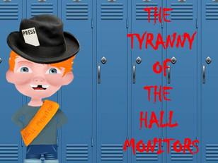 The Tyranny of the Hall Monitors