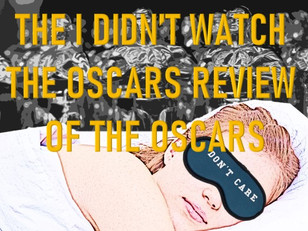 The I Didn't Watch The Oscars Review of The Oscars