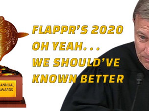 Flappr's 2020 Oh Yeah. . . We Should've Known Better Award
