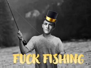 Fuck Fishing.