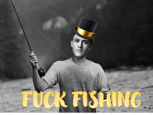 Fuck Fishing.