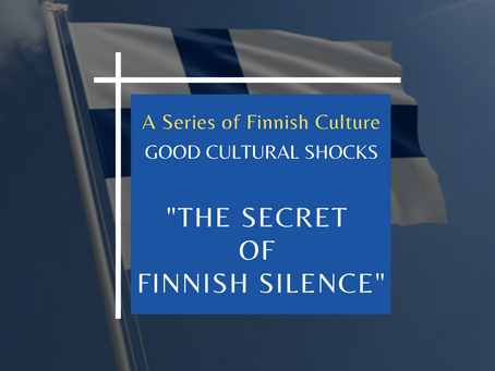 GOOD CULTURAL SHOCKS - THE SECRET OF FINNISH SILENCE