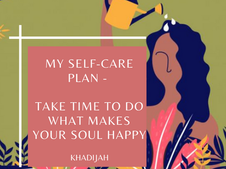 MY SELF CARE PLAN- Take time to do what makes your soul happy!