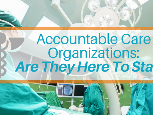 Are Accountable Care Organizations Here To Stay In 2017?