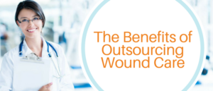 What's the ROI of Outsourced Wound Care Nursing and Management?