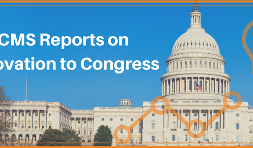 CMS Reports on Healthcare Innovation to Congress