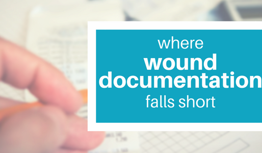 Where Wound Documentation Falls Short - And How to Fix it