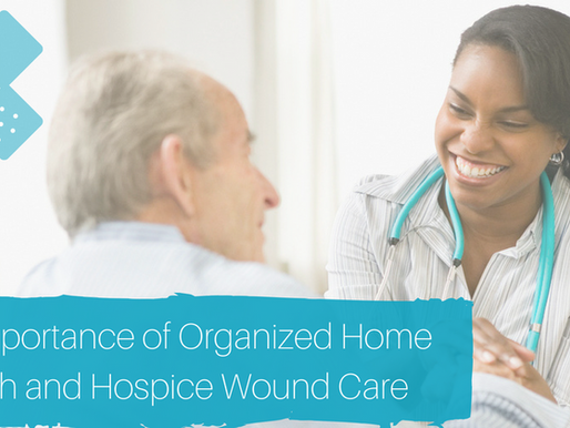 The Importance of Organized Home Health and Hospice Wound Care