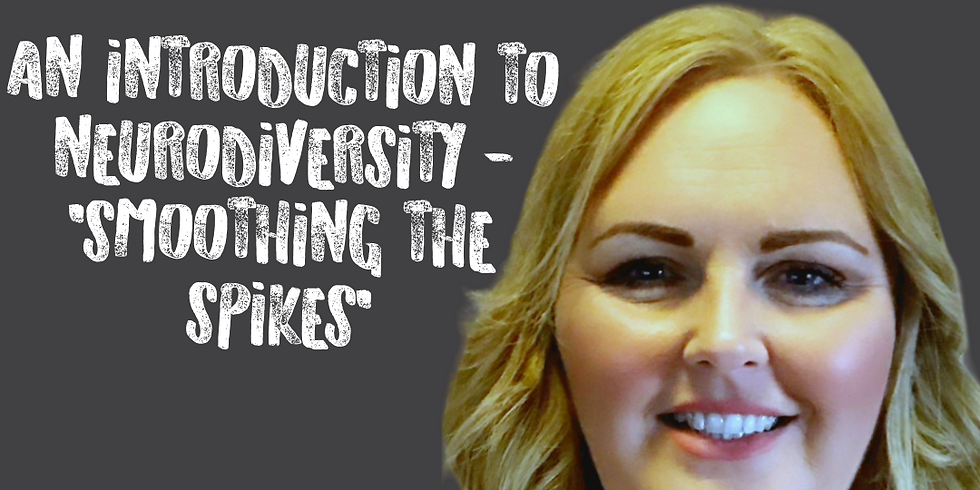 Louise Saunders - An Introduction to Neurodiversity - 'Smoothing the Spikes'