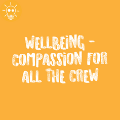 WELLBEING - COMPASSION FOR ALL THE CREW