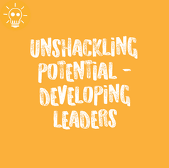 UNSHACKING POTENTIAL - DEVELOPING LEADERS
