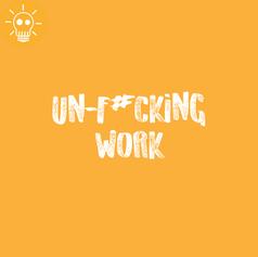 UN-F#CKING WORK