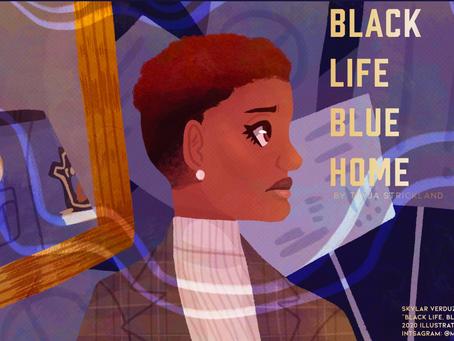 BLACK LIFE, BLUE HOME