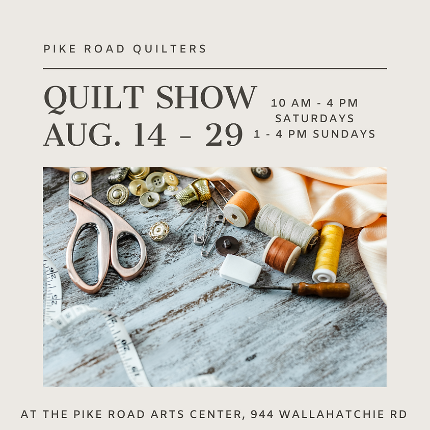 Quilt Show - by the Pike Road Quilters
