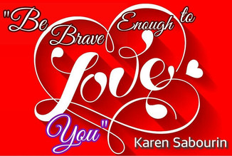 BE BRAVE ENOUGH TO LOVE YOU