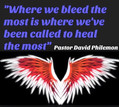 WHERE WE BLEED THE MOST IS WHERE WE'VE BEEN CALLED TO HEAL THE MOST