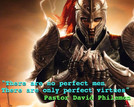 THERE ARE NO PERFECT MEN, HERE ARE ONLY PERFECT VIRTURES
