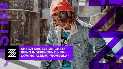 """ShabZi Madallion Chats Being Independent & Upcoming Album, """"Nomvula""""."""