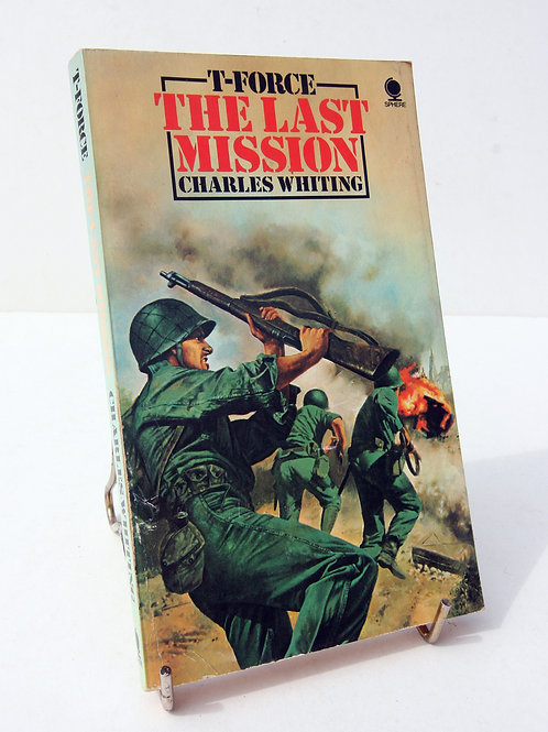 T-Force The Last Mission by Charles Whiting