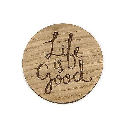 Badge en bois Life is good