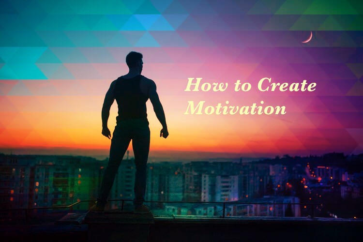 How to Create Motivation