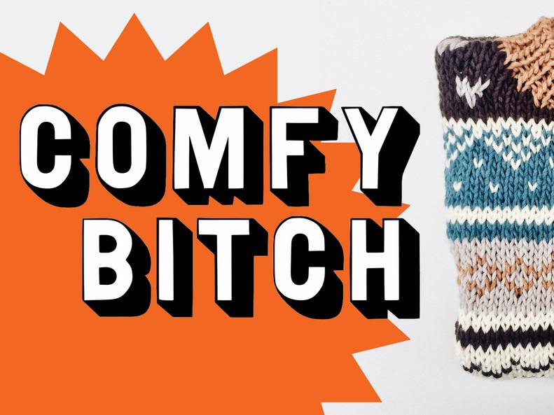 Comfy Bitch