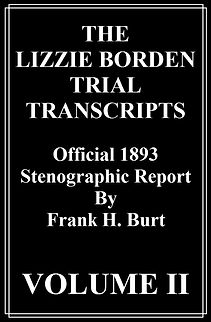 The Lizzie Borden Trial Transcripts, Lizzie Borden Stepmother, Abby Borden, Lizzie Borden father, Lizzie Borden murder case, Fall River, Andrew Jackson Jennings, Andrew Jennings, Hosea Knowlton, George D. Robinson, Lizzie Borden attorney, Lizzie Borden trial date