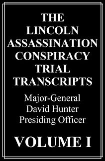 The Lincoln Assassination Conspiracy Trial Transcripts, Trial, Murder, True crime, Court, Mystery, Famous trials, Lincoln trial transcripts, David E. Herold, Mary E. Surratt, Lewis Payne, George A. Atzerodt, Edward Spangler, Samuel A. Mudd, Samuel Arnold, Michael O'Laughlin, John Wilkes Booth, Ford Theater