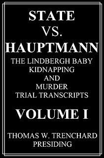Lindbergh Trial Transcripts, Hauptman Trial, Charles Lindbergh, Lindbergh Baby, Bruno Hauptmann, Bruno Richard Hauptmann, Anna Hauptmann, Manfred Hauptmann, Anne Lindbergh, Anne Morrow Lindbergh