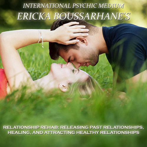 Relationship Rehab: Releasing past relationships, healing, and attracting health