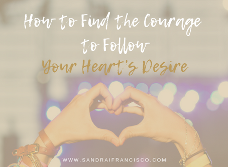 How to Find the Courage to Follow Your Heart's Desire
