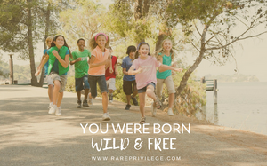 You were born wild and free