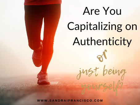Are You Capitalizing on Authenticity or Just Being Yourself?