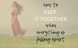 how to keep it together when everything is falling apart