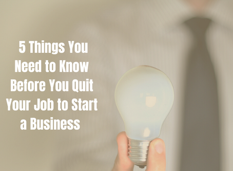 5 Things You Need to Know Before You Quit Your Job to Start a Business