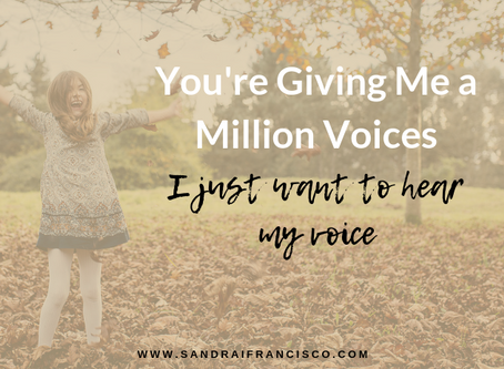 You're Giving Me a Million Voices...I Just Want to Hear My Voice