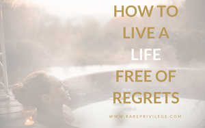 how to live a life free of regrets
