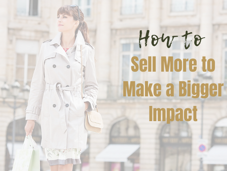 How to Sell More to Make a Bigger Impact
