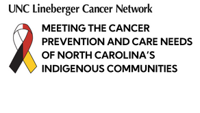 MEETING THE CANCER PREVENTION AND CARE NEEDS OF NORTH CAROLINA'S INDIGENOUS COMMUNITIES