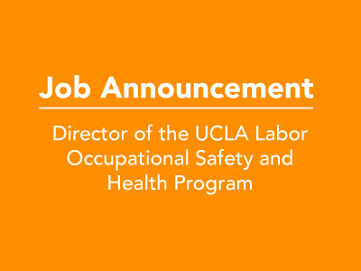 Job Announcement: Director of the UCLA Labor Occupational Safety and Health Program