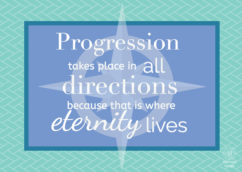 progression takes place in all directions because that is where eternity lives