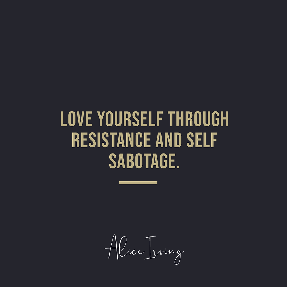 love yourself through resistance and self sabotage