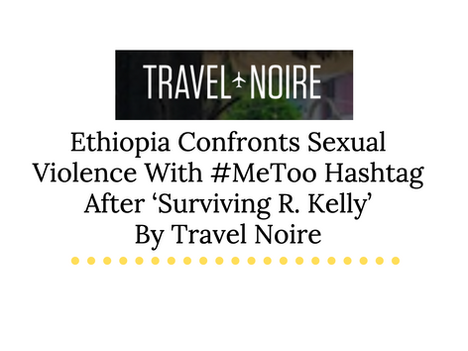 Ethiopia Confronts Sexual Violence With #MeToo Hashtag After 'Surviving R. Kelly' By Travel Noire