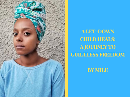 A LET-DOWN CHILD HEALS; A JOURNEY TO GUILTLESS FREEDOM