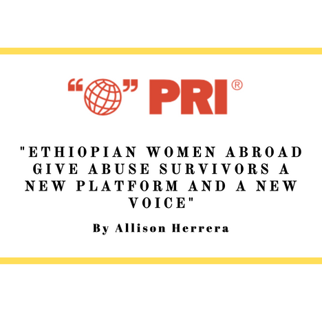 Ethiopian women abroad give abuse survivors a new platform by Public Radio International