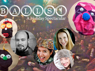 BALLS! A Holiday Spectacular! December 8 & 15, 2014