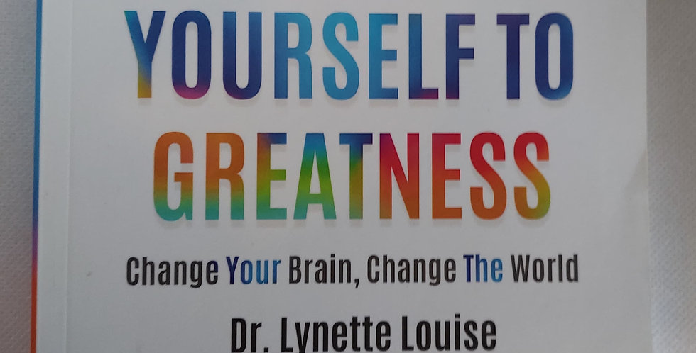 Inspire yourself to Greatness By. Dr. Lynette Louise